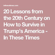 20 Lessons from the 20th Century on How to Survive in Trump's America - In These Times