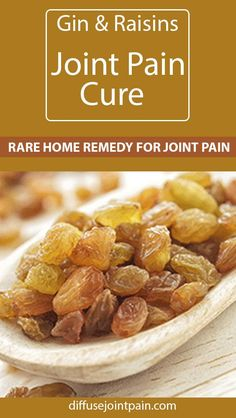 This joint pain cure uses gin and raisins and is a home remedy for arthritis patients and those suffering from inflammation in their joints...