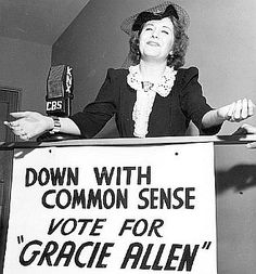 """Yeah, isn't that exciting? I'd be the first one!"" (when told that there hasn't been a woman president) – Gracie Allen ran for president in 1940"