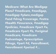 Medicare: What Are Medigap Plans? #medicare, #medigap, #medigap #plans,medigap #and #drug #coverage, #extra #health #insurance, #medigap #policies, #medicare #part #a, #medicare #part #b, #original #medicare, #medicare #advantage, #prescription #drugs, #part #d, #enrollment, #enrollment #period #medigap, #r #morgan #griffin…