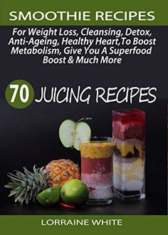 Smoothie Recipes: 70 Juicing Recipes for Weight Loss, Cleansing, Detox, Anti-Ageing, for Maintaining a Healthy Heart, to Boost Metabolism, to Give You ... Much More (Juicing For Weight Loss Book 1) by Lorraine White http://www.amazon.com/dp/B0176M0QIA/ref=cm_sw_r_pi_dp_AKYxwb107SXGJ