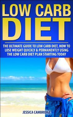 Low Carb Diet: The Ultimate Guide To the Low Carb Diet - How To Lose Weight Quickly and Permanently Using The Low Carb Diet Starting Today (Low Carb Diet, ... Eat Fats in Your Diet, Diets, Dieting) by Jessica Cambridge, http://www.amazon.com/dp/B00INF5I4C/ref=cm_sw_r_pi_dp_ah1gtb1B8DCZ7