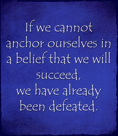 Success & belief. Quote from Amber/The Fool in 'Ship of destiny' by Robin Hobb.       I totally recommend The Farseer trilogy and then the Tawny Man trilogy by Robin Hobb. Brilliant!