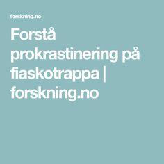 Forstå prokrastinering på fiaskotrappa | forskning.no