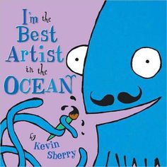 I'm the Best Artist in the Ocean by Kevin Sherry. Use with kindergarten art lesson. Art Books For Kids, Childrens Books, Art For Kids, Kid Books, Toddler Books, Music Books, Kindergarten Art Lessons, Art Lessons Elementary, Kindergarten Inquiry