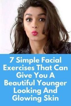 7 Simple Facial Exercises That Can Give You A Beautiful Younger Looking And Glowing Skin We all want radiant younger looking glowing face and in the pursuit we end up trying all the cosmetic products, which claim to keep our face glowing, tighter and heal Food For Glowing Skin, Glowing Face, Glowing Skin Products, Skin Care Routine For 20s, Skin Routine, Younger Skin, Younger Looking Skin, Face Exercises, Belly Exercises