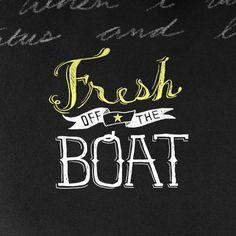 FOTB!  Fresh off the Boat