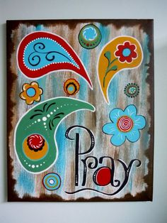 PRAY painted canvas, SCRIPTURE, rustic,paisley,  flowers, red, gold, teal green, 16x20 wall art