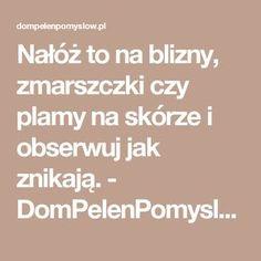Nałóż to na blizny, zmarszczki czy plamy na skórze i obserwuj jak znikają. - DomPelenPomyslow.pl
