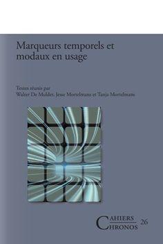 Marqueurs temporels et modaux en usage / textes réunis par Walter De Mulder, Jesse Mortelmans, Tanja Mortelmans - Amsterdam ; New York, Rodopi, 2013