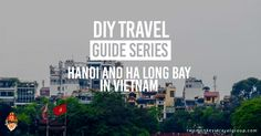 DIY Travel Guide to Hanoi and Ha Long Bay in Vietnam by Ayna Balkin. Collection of itineraries made by the Kaladkarins of Two Monkeys Travel Group.