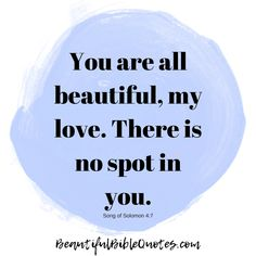 "An adorable Self Worth & Confidence meaningful #Bible #quote. ""You are all beautiful, my love. There is no spot in you."" (Song of Solomon 4:7) #beautifulbiblequotes #god #biblequotes #quotestoliveby"