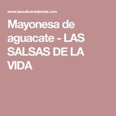 Mayonesa de aguacate         -          LAS SALSAS DE LA VIDA
