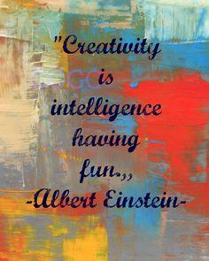 """Creativity is intelligence having fun.,,"