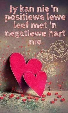 Jy kan nie 'n positiewe lewe leef met 'n negatiewe hart nie Words To Live By Quotes, Love Me Quotes, Life Quotes, Witty Quotes Humor, Good Morning Images Hd, Afrikaanse Quotes, Christ Quotes, Morning Inspirational Quotes, Special Quotes