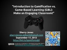 introduction-to-gamification-vs-game-based-learning-gbl-make-an-engaging-classroom-by-sherry-jones-september-17-2013 by Sherry Jones via Slideshare