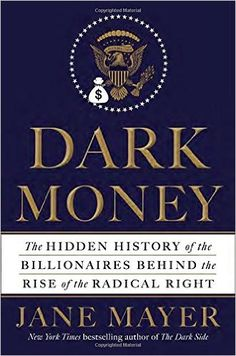 Dark Money: The Hidden History of the Billionaires Behind the Rise of the Radical Right. This is a vital read for anyone who cherishes democracy - the author details how billionaires organized by the Koch brothers  are undermining democracy by funding charities, social welfare organizations and massive lobbying to the tune of hundreds of millions of dollars annually.  The rich are buying the government.