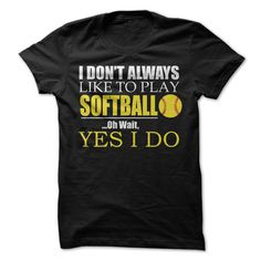 I Dont Always Like Playing Softball T-Shirt T Shirt, Hoodie, Sweatshirt