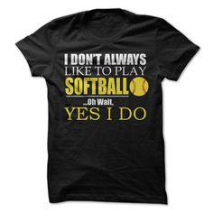 I Dont Always Like Playing Softball T-Shirt T Shirt, Hoodie, Sweatshirt