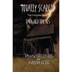 Book Babe: Totally Scared: The Complete Book on Haunted Houses by Dawn Colclasure and Martha Jette