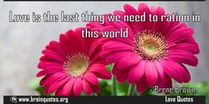 Love is the last thing we need to ration in this world  Love is the last thing we need to ration in this world  For more #brainquotes http://ift.tt/28SuTT3  The post Love is the last thing we need to ration in this world appeared first on Brain Quotes.  http://ift.tt/2gF4H45