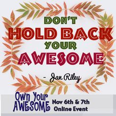 Jan Riley quote from the Own Your Awesome Event