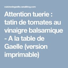 Attention tuerie : tatin de tomates au vinaigre balsamique - A la table de Gaelle (version imprimable)
