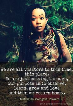 """""""We are all visitors to this time, this place. We are just passing through, our purpose is to observe, learn, grow and love and then we return home. Spiritual Path, Spiritual Guidance, Spiritual Wisdom, Spiritual Awakening, Spiritual Gangster, Sacred Feminine, Divine Feminine, Soul Searching, Old Soul"""