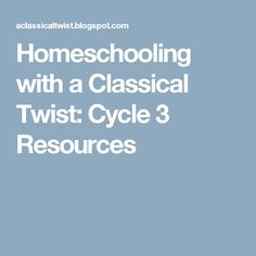 Homeschooling with a Classical Twist: Cycle 3 Resources