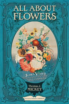 Thomas Mickey's new book All about Flowers: James Vick's Nineteenth-Century Seed Company traces the success of Vick's company. Vick maintained an ongoing relationship with his customers through his catalog and monthly magazine, through prizes at State Fairs, through seed clubs in neighborhoods around the country, through demonstration gardens in Rochester, and through newspaper and magazine stories about him and his flowers. Mickey Thomas, Vintage Gardening, Seed Catalogs, Victorian Flowers, Garden Painting, Blog Images, Amazing Gardens, Garden Inspiration, Garden Plants