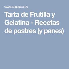 Tarta de Frutilla y Gelatina - Recetas de postres (y panes)