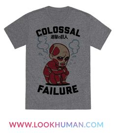 Not all titans can be the best, some of us are just colossal failures. Don't sweat it and try your hardest and fall just short of the mark with this Attack on Titan Parody design!