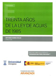 Treinta años de la Ley de Aguas de 1985 / Víctor M. Arqued Esquía, Emilio Custodio, Josep Dolz ... et al.    1ª ed.     Thomson Reuters Aranzadi, 2016