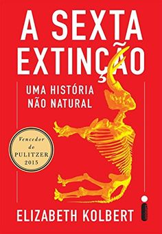 A Sexta Extinção. Uma Historia não Natural (Em Portuguese...