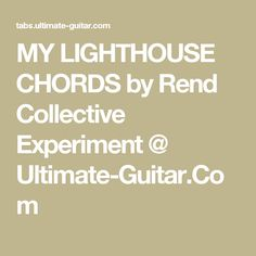 MY LIGHTHOUSE CHORDS by Rend Collective Experiment @ Ultimate-Guitar.Com