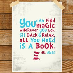You can find magic wherever you look. Sit back and relax. All you need is a book. - Dr. Seuss