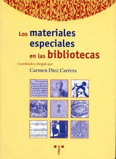 """""""Los materiales especiales en la biblioteca"""" de Carmen Diez Carrera, 1998. Editorial: TREA. ISBN: 9788495178091."""
