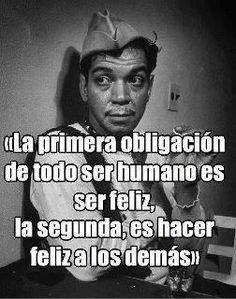 Le primera obligación del ser humano es ser feliz, la segunda, es hacer feliz a los demás.