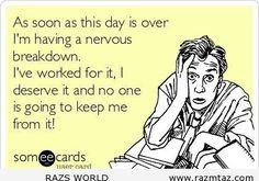 I'M HAVING A NERVOUS BREAKDOWN..AS SOON AS ... - http://www.razmtaz.com/im-having-a-nervous-breakdown-as-soon-as/