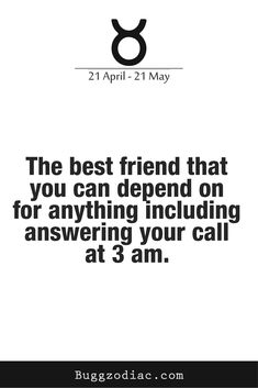 The best friend that you can depend on for anything including answering your call at 3 am.