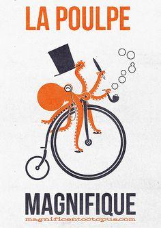 "La Poulpe Magnifique. P.S: Poulpe being a masculine French noun, the poster should therefore read ""Le Poulpe Magnifique""..."