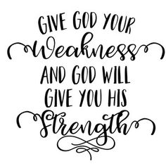 Silhouette Design Store - View Design give god your weakness Faith Quotes, Bible Quotes, Me Quotes, Bible Verses, Scriptures, Silhouette Design, Silhouette Cameo, Silhouette Files, Silhouette Projects