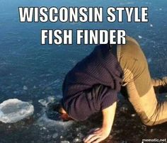 Redneck Wisconsin fish finder. Just had to put this one in.