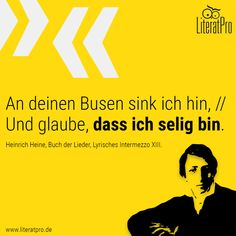 Bild von heinrich Heine mit Zitat An deinen Busen sink ich hin, // Und glaube, dass ich selig bin