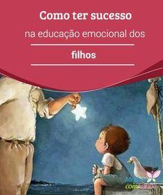 Como ter sucesso na #educação emocional dos filhos Ensine seus filhos a lidar bem com as suas #emoções e com as emoções dos outros; uma receita para uma #vida #feliz e saudável!