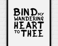Bind My Wandering Heart To Thee (Come Thou Fount) - Printable Poster - Digital