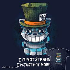 I am not Strange | Shirtoid #aliceinwonderland #book #cheshirecat #film #madhatter #movies #valevfkff #vallina84