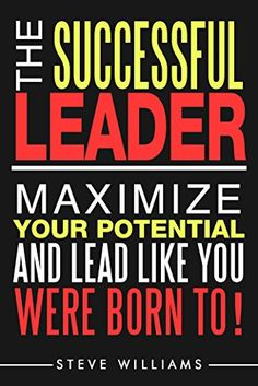 Leadership: The Successful Leader - Maximize Your Potential and Lead Like You Were Born To! (Leader, Influence, Business) by Steve Williams http://www.amazon.com/dp/B017TBSK18/ref=cm_sw_r_pi_dp_89mvwb0SB5K2B