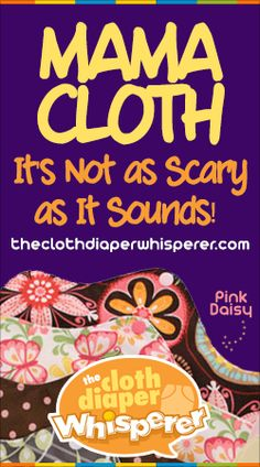 The Cloth Diaper Whisperer: Mama Cloth - It's Not as Scary as It Sounds