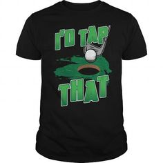 Awesome Tee I Would Tap That Funny Golfing Golfer Saying T-Shirt Shirts & Tees
